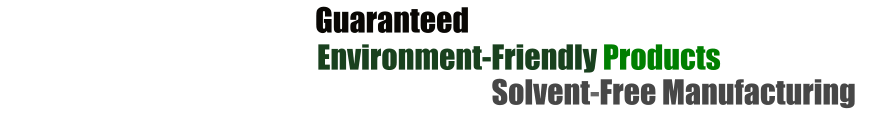 Environment-Friendly Products Satisfaction Guaranteed Solvent-Free Manufacturing